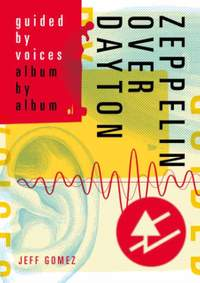 Zeppelin Over Dayton: Guided By Voices Album By Album