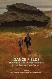 Dance Fields: Staking a Claim for Dance Studies in the Twenty-First Century