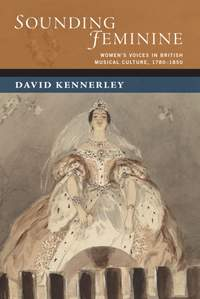 Sounding Feminine: Women's Voices in British Musical Culture, 1780-1850