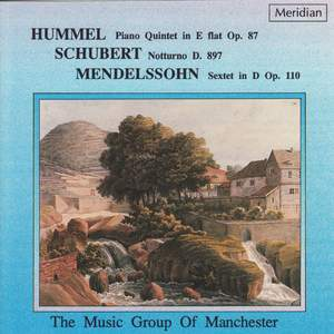 Hummel: Piano Quintet in E-Flat / Schubert: Notturno / Mendelssohn: Sextet in D