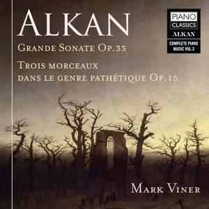 Alkan: Grande Sonata, Op. 33 & Trois Morceaux dans le genre pathétique