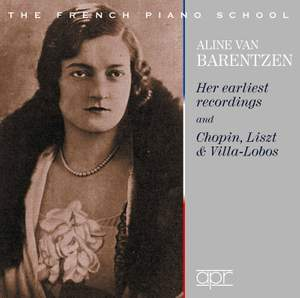 Aline Van Barentzen: Her earliest recordings and Chopin, Liszt & Villa-Lobos