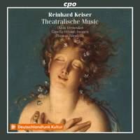 Reinhard Keiser: Theatralische Music and other Cantatas & Arias