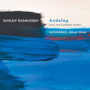 Sunleif Rasmussen: Andalag (Solo and Ensemble Works)