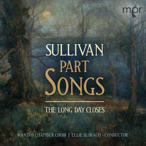 Sullivan: Part Songs; The Long Day Closes