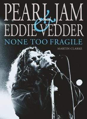 Pearl Jam & Eddie Vedder: None Too Fragile: Revised and Updated
