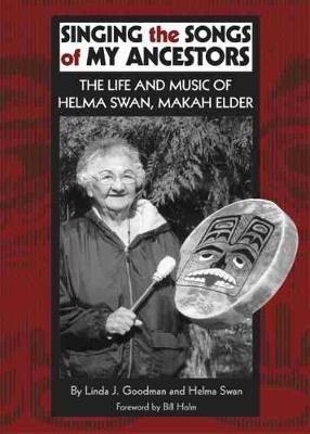 Singing the Songs of My Ancestors: The Life and Music of Helma Swan, Makah Elder