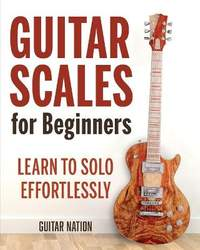 Guitar Scales for Beginners: Learn to Solo Effortlessly
