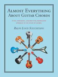 Almost Everything About Guitar Chords: A Fun, Systematic, Constructive, Informative Approach to the Study of Chords.