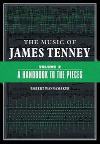The Music of James Tenney: Volume 2: A Handbook to the Pieces
