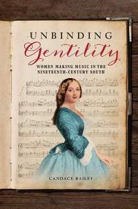 Unbinding Gentility: Women Making Music in the Nineteenth-Century South