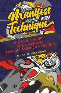 Manifest Technique: Hip Hop, Empire, and Visionary Filipino American Culture