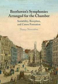 Beethoven's Symphonies Arranged for the Chamber: Sociability, Reception, and Canon Formation
