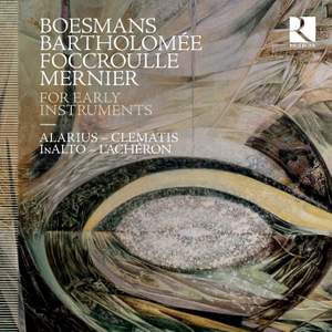 Boesmans, Bartholomée, Foccroulle & Mernier: For Early Instruments