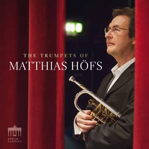 The Trumpets of Matthias Höfs: Music by Handel, Haydn, Glazunov & Ravel