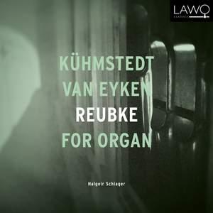 Khmstedt / van Eyken / Reubke For Organ