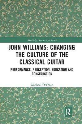 John Williams: Changing the Culture of the Classical Guitar: Performance, perception, education and construction