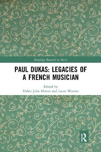 Paul Dukas: Legacies of a French Musician