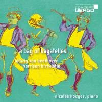Ludwig van Beethoven | Harrison Birtwistle: A Bag of Bagatelles