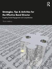 Strategies, Tips, and Activities for the Effective Band Director: Targeting Student Engagement and Comprehension