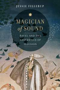 Magician of Sound: Ravel and the Aesthetics of Illusion