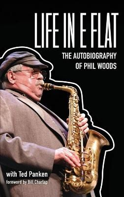 Life in E Flat - The Autobiography of Phil Woods