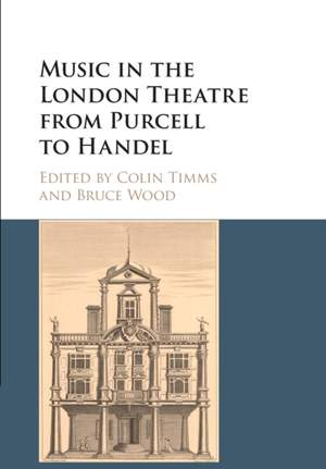 Music in the London Theatre from Purcell to Handel