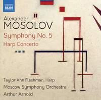 Alexander Mosolov: Symphony No. 5 & Harp Concerto