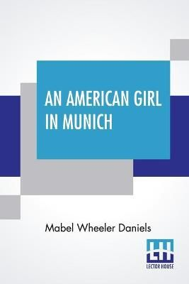 An American Girl In Munich: Impressions Of A Music Student