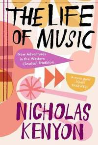 The Life of Music: New Adventures in the Western Classical Tradition