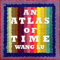 Wang Lu: An Atlas of Time