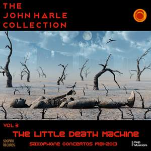 The John Harle Collection Vol. 3: The Little Death Machine (Saxophone Concertos 1981-2013)