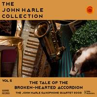 The John Harle Collection Vol. 5: The Tale of the Broken-Hearted Accordion (The John Harle Saxophone Quartet 2003)