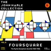 The John Harle Collection Vol. 6: Foursquare (The Myrha Saxophone Quartet 1980-1986)