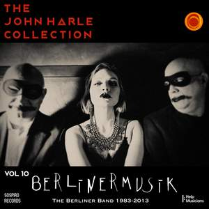 The John Harle Collection, Vol. 10: Berlinermusik (The Berliner Bands 1983-2013)