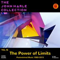 The John Harle Collection Vol. 15: The Power of Limits (Post Minimal Music 1989-2015)