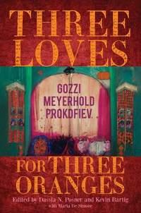 Three Loves for Three Oranges: Gozzi, Meyerhold, Prokofiev