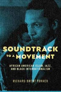 Soundtrack to a Movement: African American Islam, Jazz, and Black Internationalism
