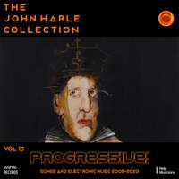 The John Harle Collection Vol. 13: Progressive! (Songs and Electronic Music 2005-2020)