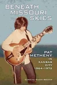 Beneath Missouri Skies: Pat Metheny in Kansas City, 1964-1972