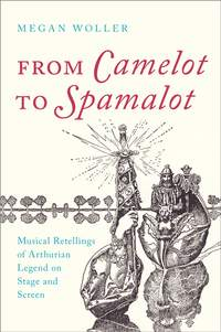 From Camelot to Spamalot: Musical Retellings of Arthurian Legend on Stage and Screen