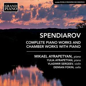 Spendiarov: Complete Piano Works & Chamber Works with Piano Product Image