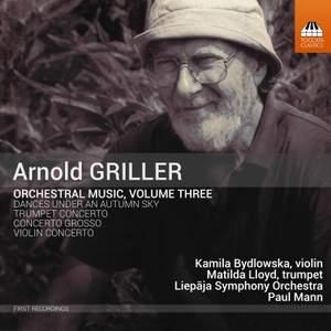 Arnold Griller: Orchestral Music, Vol. 3