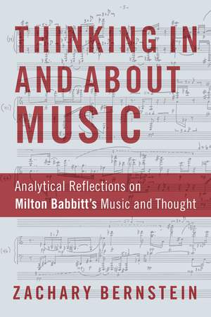 Thinking In and About Music: Analytical Reflections on Milton Babbitt's Music and Thought