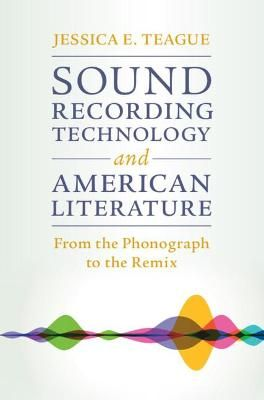 Sound Recording Technology and American Literature: From the Phonograph to the Remix