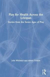 Play for Health Across the Lifespan: Stories from the Seven Ages of Play