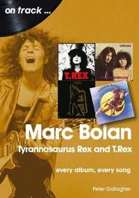 Marc Bolan: Tyrannosaurus Rex and T.Rex: Every Album, Every Song