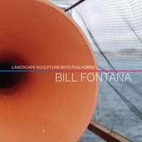 Bill Fontana: Landscape Sculpture with Fog Horns