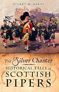 The Silver Chanter: Historical Tales of Scottish Pipers
