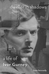 Dweller in Shadows: A Life of Ivor Gurney